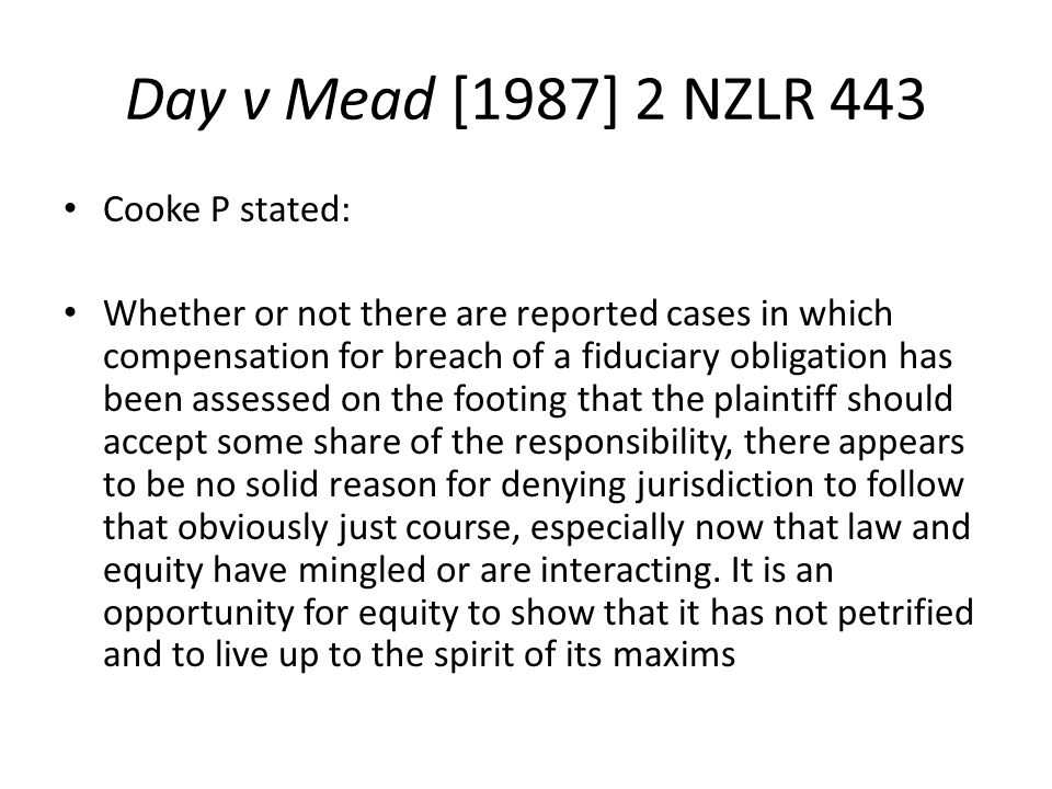 Day v Mead [1987] 2 NZLR 443 Cooke P stated: